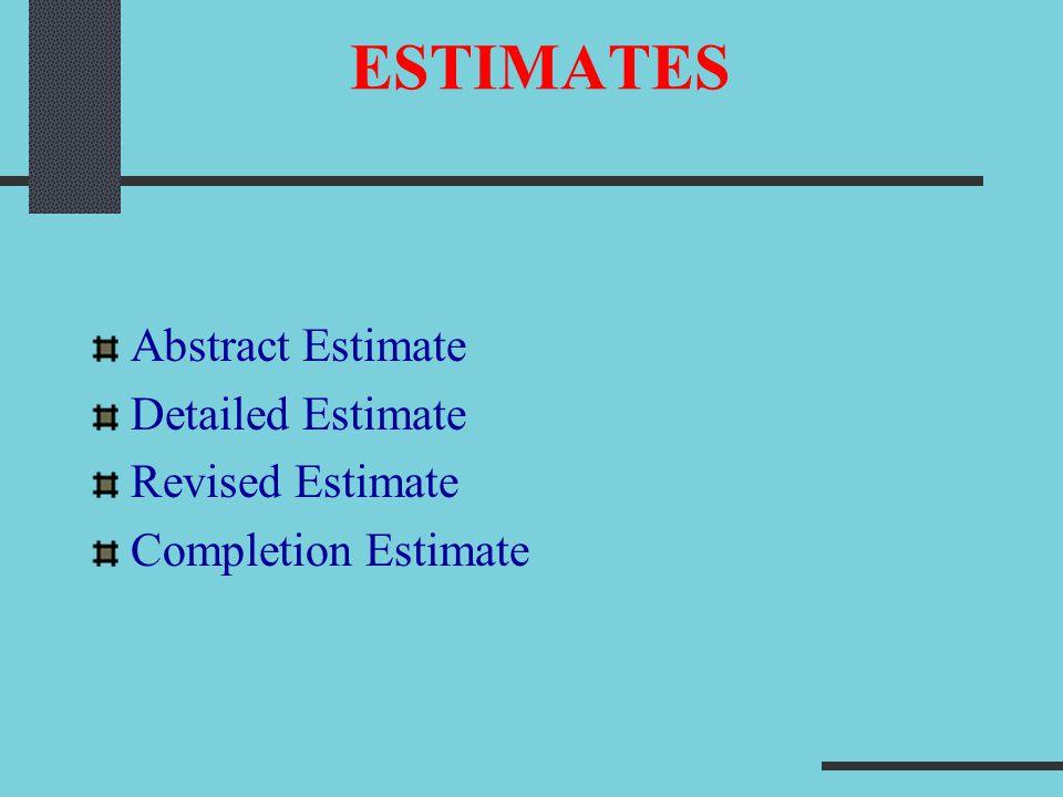 ESTIMATES Abstract Estimate Detailed Estimate Revised Estimate Completion Estimate