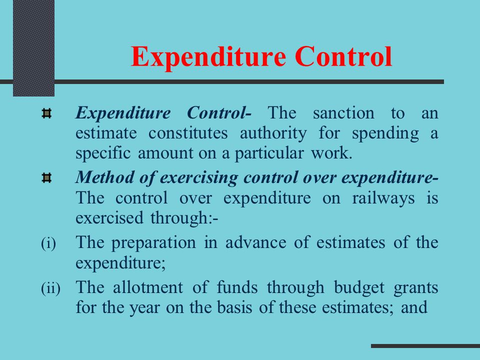Expenditure Control Expenditure Control- The sanction to an estimate constitutes authority for spending a specific amount on a particular work.