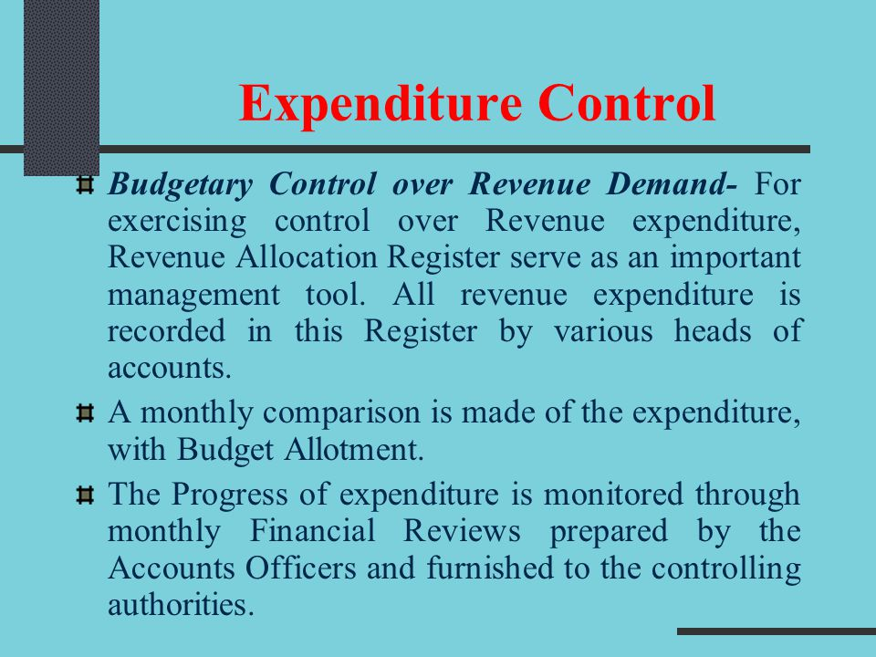 Expenditure Control Budgetary Control over Revenue Demand- For exercising control over Revenue expenditure, Revenue Allocation Register serve as an important management tool.