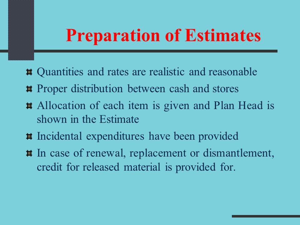 Check of Estimate Main points are – Expenditure proposed to be charged to railway funds is properly and legitimately chargeable Proper financial justification Existence of budget Competency of sanction