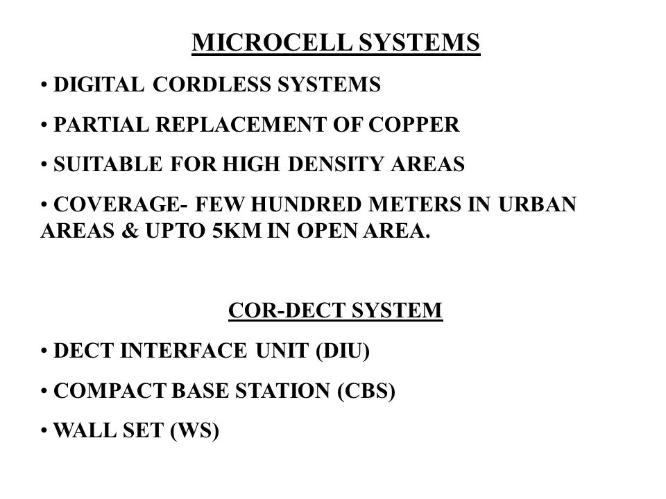 MICROCELL SYSTEMS DIGITAL CORDLESS SYSTEMS PARTIAL REPLACEMENT OF COPPER SUITABLE FOR HIGH DENSITY AREAS COVERAGE- FEW HUNDRED METERS IN URBAN AREAS & UPTO 5KM IN OPEN AREA.