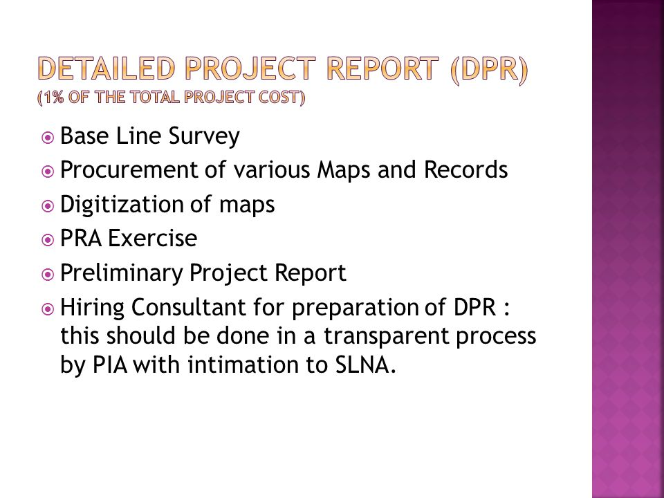  Base Line Survey  Procurement of various Maps and Records  Digitization of maps  PRA Exercise  Preliminary Project Report  Hiring Consultant for preparation of DPR : this should be done in a transparent process by PIA with intimation to SLNA.