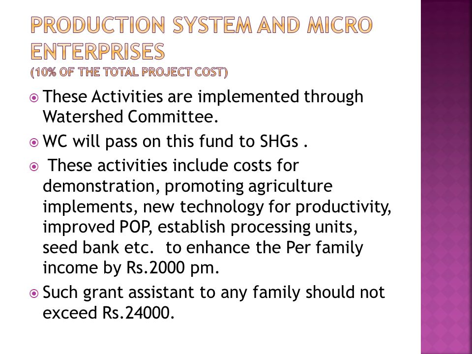  These Activities are implemented through Watershed Committee.  WC will pass on this fund to SHGs.  These activities include costs for demonstratio