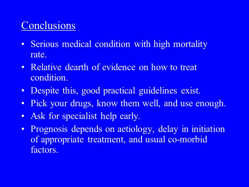 Conclusions Serious medical condition with high mortality rate.