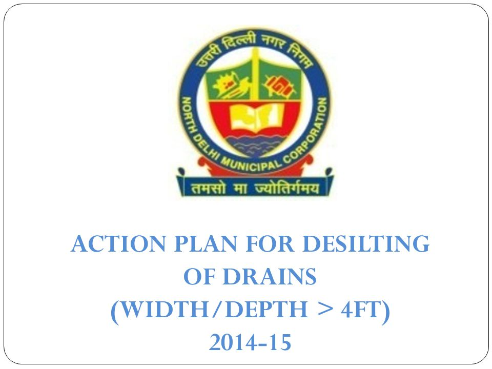ACTION PLAN FOR DESILTING OF DRAINS (WIDTH/DEPTH > 4FT) 2014-15