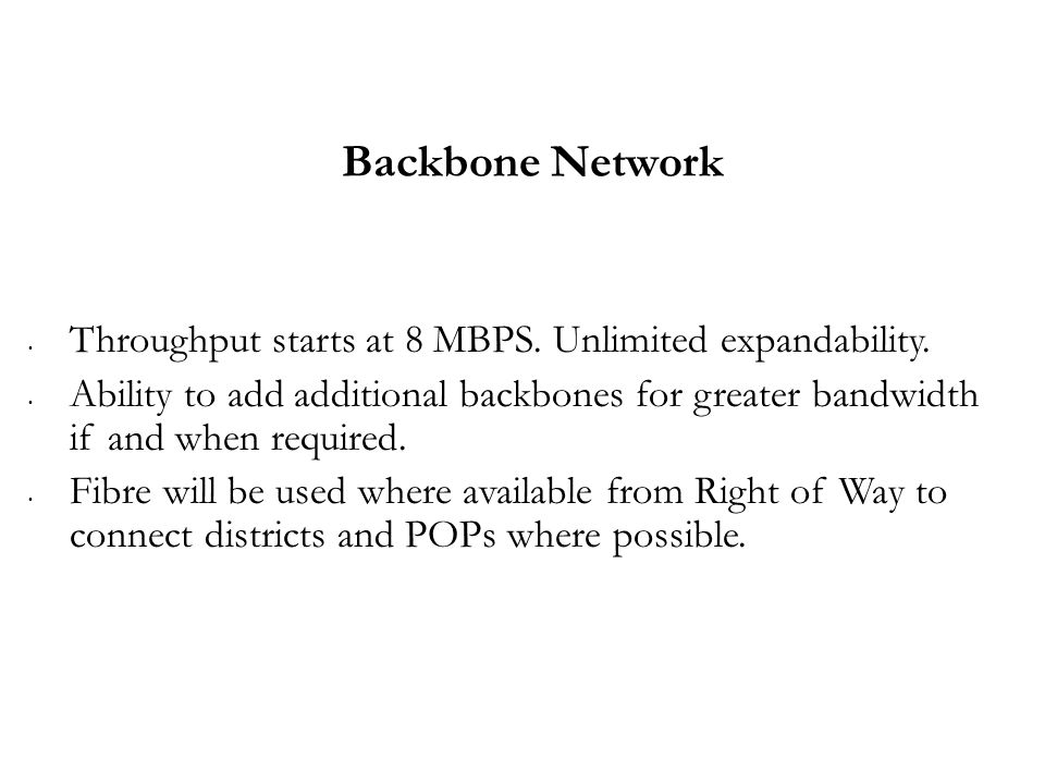 Backbone Network Throughput starts at 8 MBPS. Unlimited expandability.