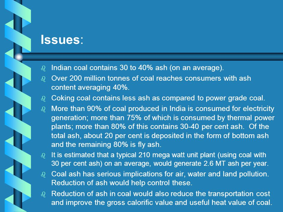 Issues: b b Indian coal contains 30 to 40% ash (on an average).