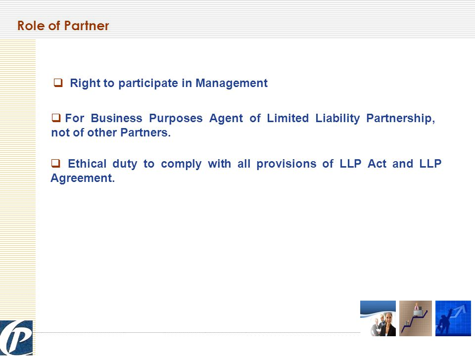 Role of Partner  For Business Purposes Agent of Limited Liability Partnership, not of other Partners.