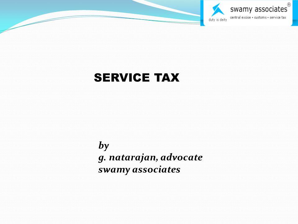 SERVICE TAX by g. natarajan, advocate swamy associates