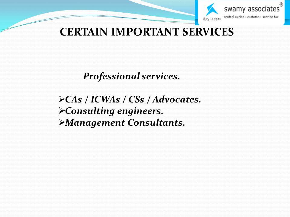 CERTAIN IMPORTANT SERVICES Professional services.  CAs / ICWAs / CSs / Advocates.