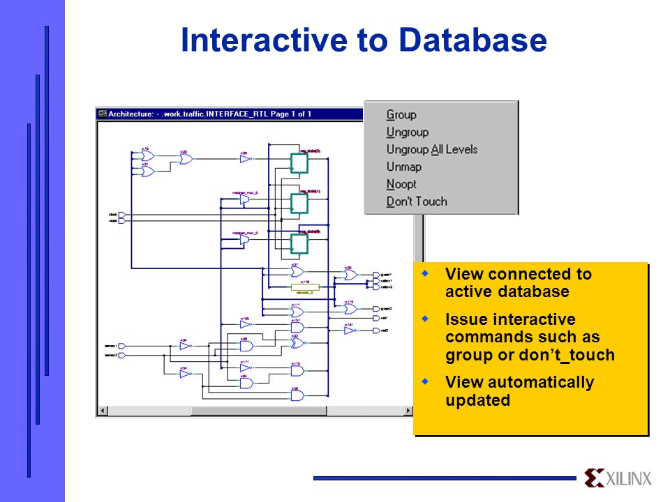 Interactive to Database  View connected to active database  Issue interactive commands such as group or don't_touch  View automatically updated  View connected to active database  Issue interactive commands such as group or don't_touch  View automatically updated