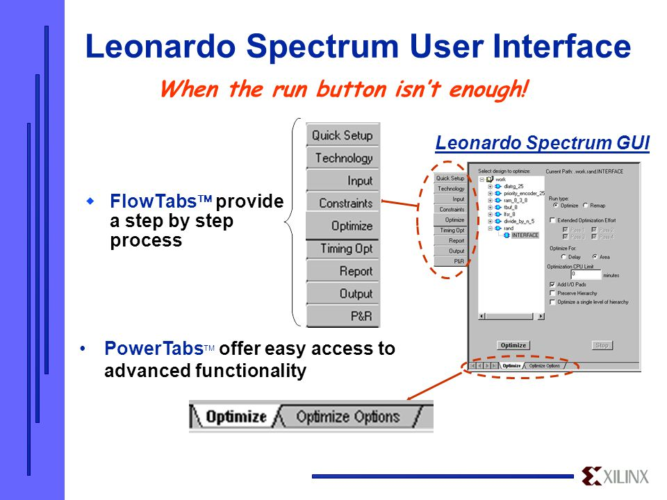 Leonardo Spectrum User Interface  FlowTabs  provide a step by step process When the run button isn't enough.