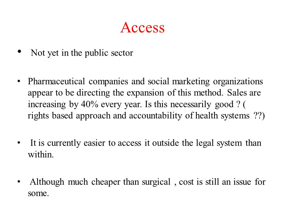 Access Not yet in the public sector Pharmaceutical companies and social marketing organizations appear to be directing the expansion of this method.