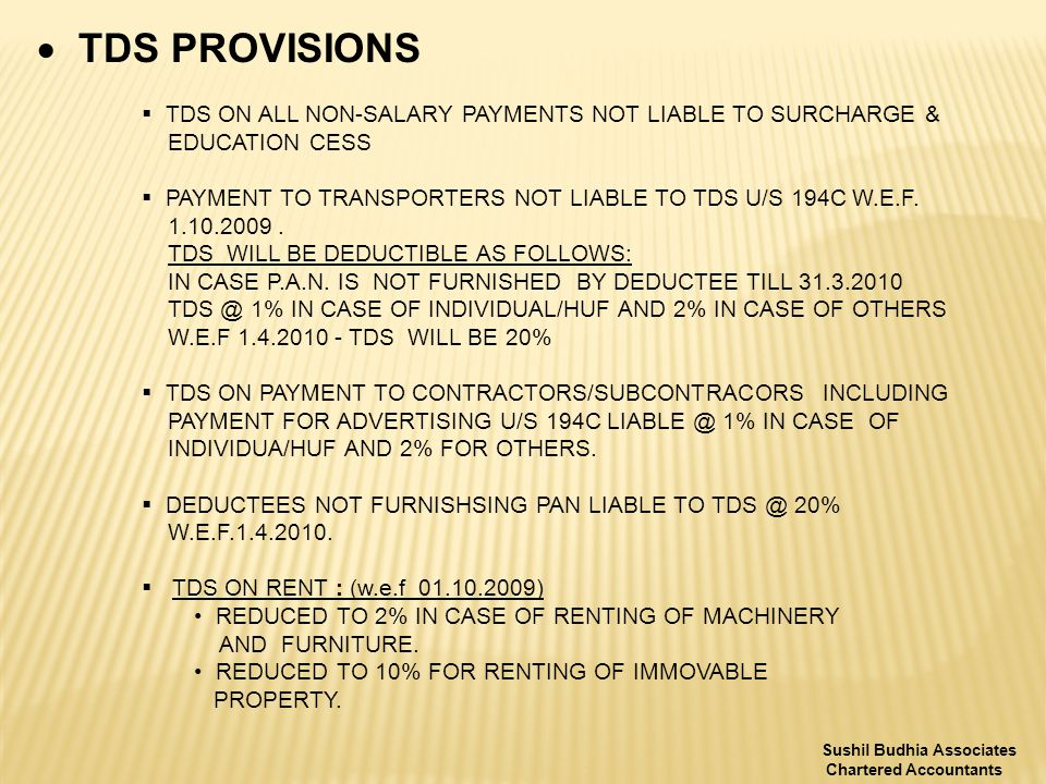  TDS PROVISIONS  TDS ON ALL NON-SALARY PAYMENTS NOT LIABLE TO SURCHARGE & EDUCATION CESS  PAYMENT TO TRANSPORTERS NOT LIABLE TO TDS U/S 194C W.E.F.