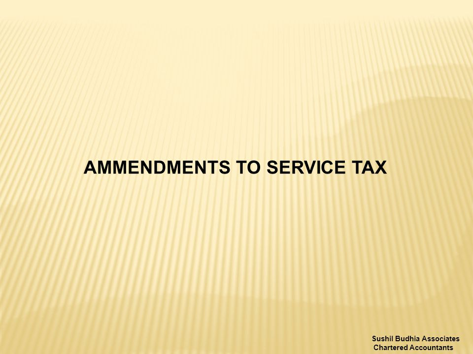 AMMENDMENTS TO SERVICE TAX Sushil Budhia Associates Chartered Accountants