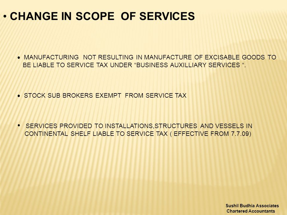 CHANGE IN SCOPE OF SERVICES  MANUFACTURING NOT RESULTING IN MANUFACTURE OF EXCISABLE GOODS TO BE LIABLE TO SERVICE TAX UNDER BUSINESS AUXILLIARY SERVICES .