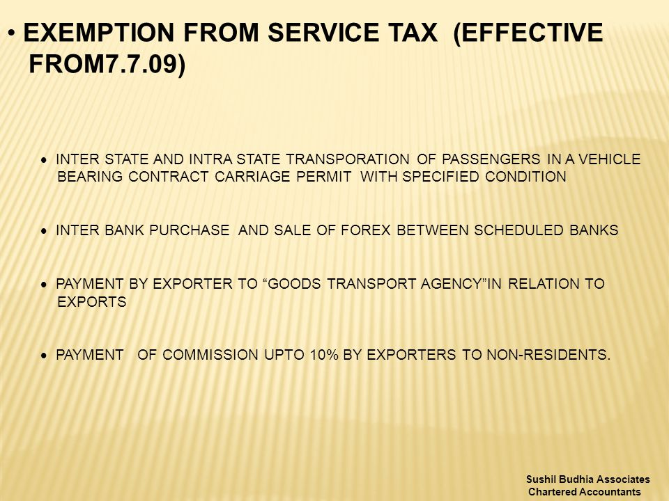 EXEMPTION FROM SERVICE TAX (EFFECTIVE FROM7.7.09)  INTER STATE AND INTRA STATE TRANSPORATION OF PASSENGERS IN A VEHICLE BEARING CONTRACT CARRIAGE PERMIT WITH SPECIFIED CONDITION  INTER BANK PURCHASE AND SALE OF FOREX BETWEEN SCHEDULED BANKS  PAYMENT BY EXPORTER TO GOODS TRANSPORT AGENCY IN RELATION TO EXPORTS  PAYMENT OF COMMISSION UPTO 10% BY EXPORTERS TO NON-RESIDENTS.