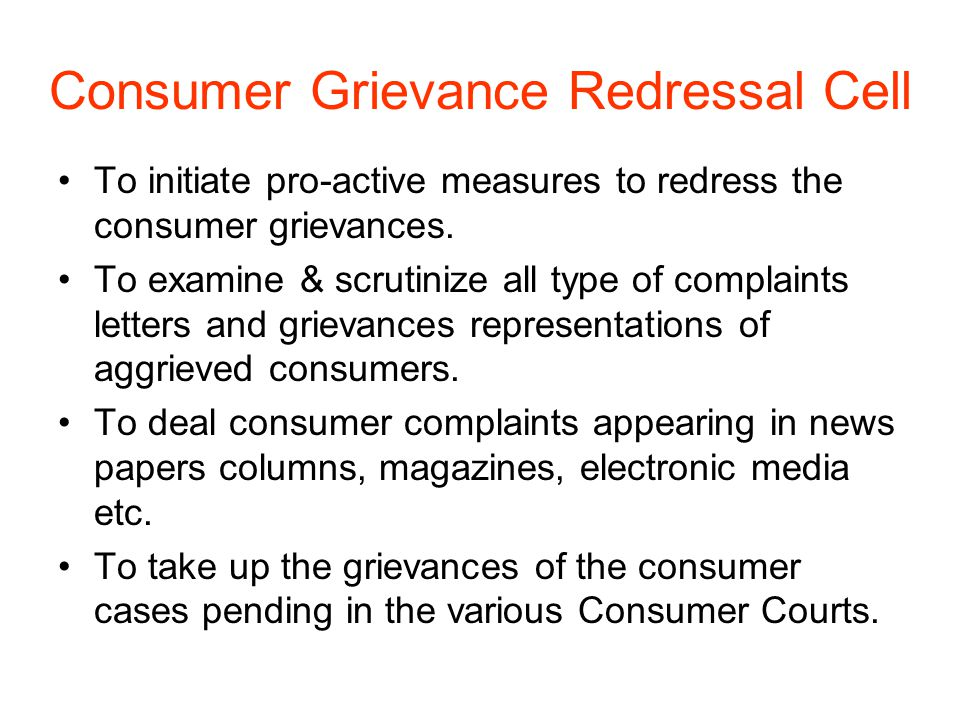 Consumer Grievance Redressal Cell To initiate pro-active measures to redress the consumer grievances. To examine & scrutinize all type of complaints l