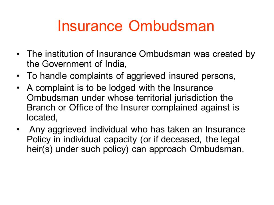 Insurance Ombudsman The institution of Insurance Ombudsman was created by the Government of India, To handle complaints of aggrieved insured persons,