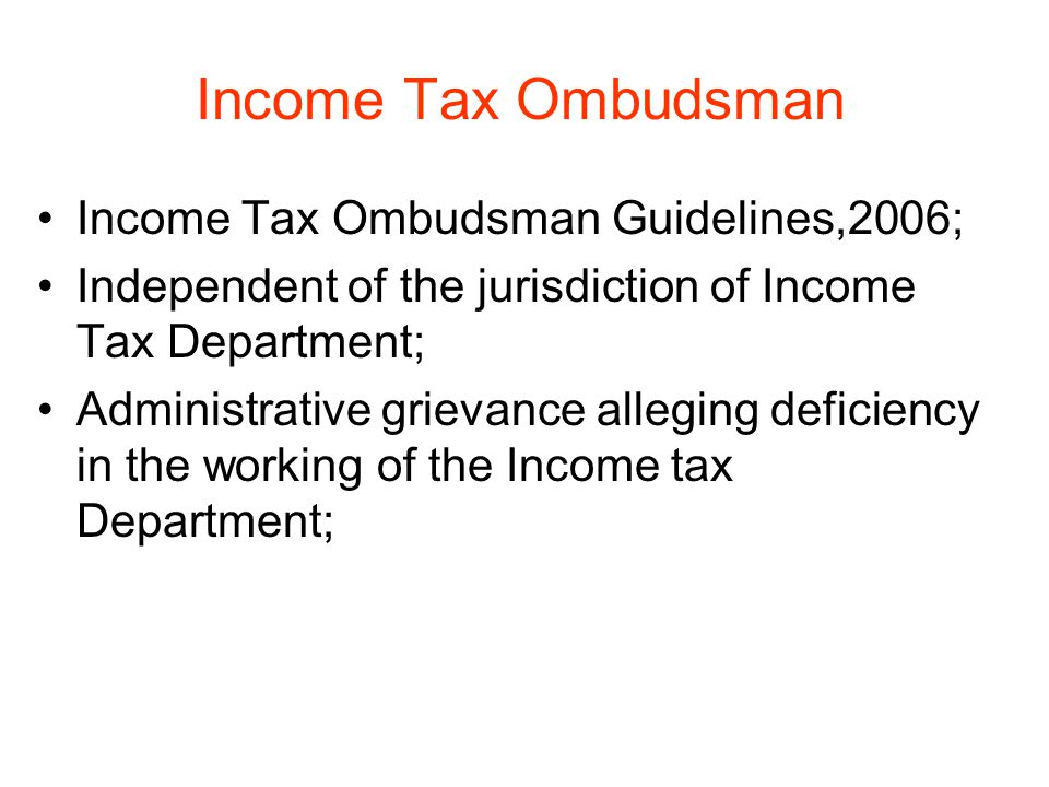 Income Tax Ombudsman Income Tax Ombudsman Guidelines,2006; Independent of the jurisdiction of Income Tax Department; Administrative grievance alleging