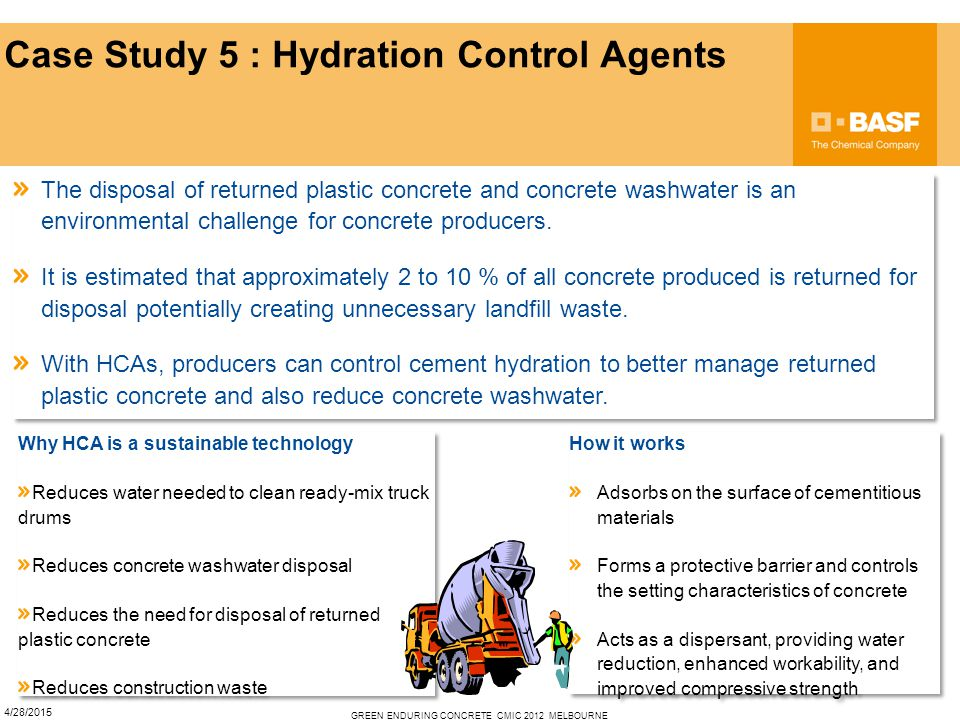 Case Study 5 : Hydration Control Agents 4/28/2015 GREEN ENDURING CONCRETE_CMIC 2012_MELBOURNE The disposal of returned plastic concrete and concrete washwater is an environmental challenge for concrete producers.