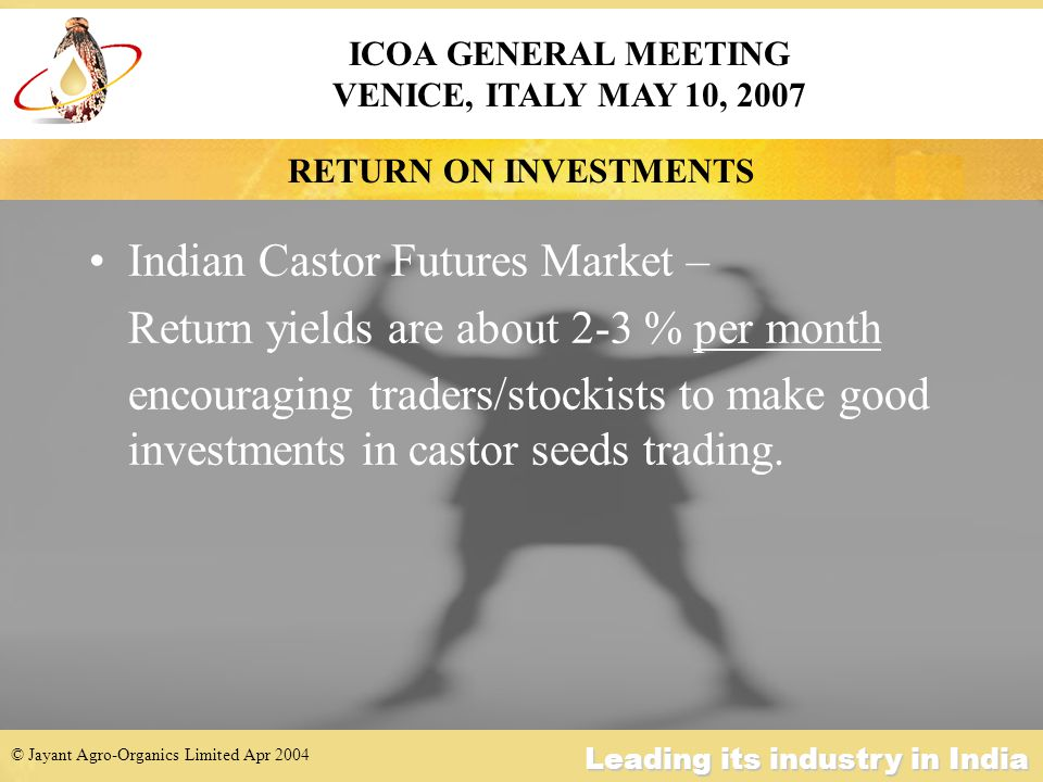 © Jayant Agro-Organics Limited Apr 2004 Leading its industry in India Castor Oil Ex-tank Rotterdam Prices – upto April 2007 ICOA GENERAL MEETING VENICE, ITALY MAY 10, 2007