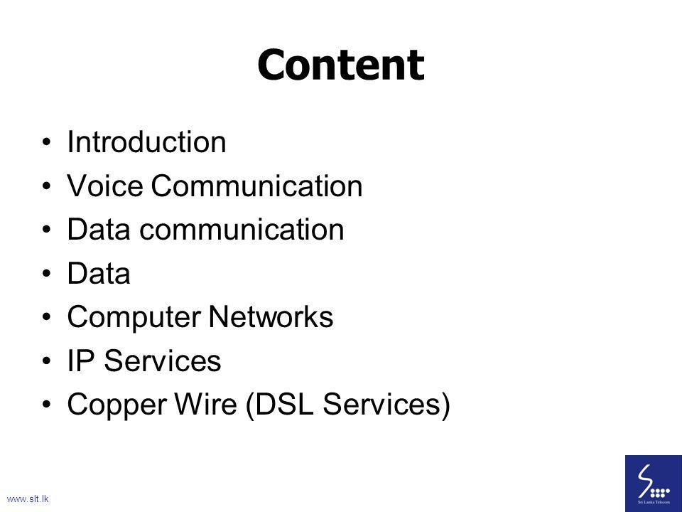 2 Content Introduction Voice Communication Data communication Data Computer Networks IP Services Copper Wire (DSL Services) www.slt.lk