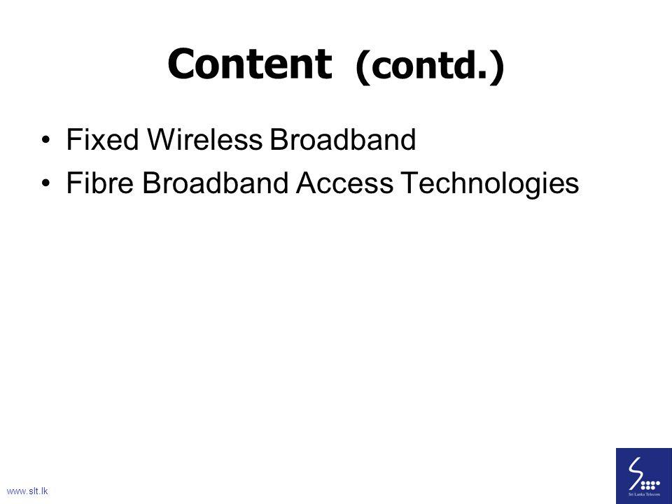 3 Content (contd.) Fixed Wireless Broadband Fibre Broadband Access Technologies www.slt.lk