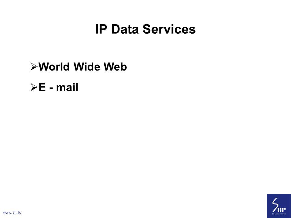 32 IP Data Services  World Wide Web  E - mail www.slt.lk