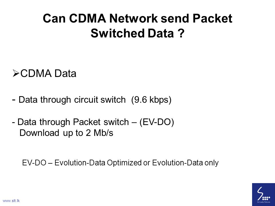 43 Can CDMA Network send Packet Switched Data ?  CDMA Data - Data through circuit switch (9.6 kbps) - Data through Packet switch – (EV-DO) Download u
