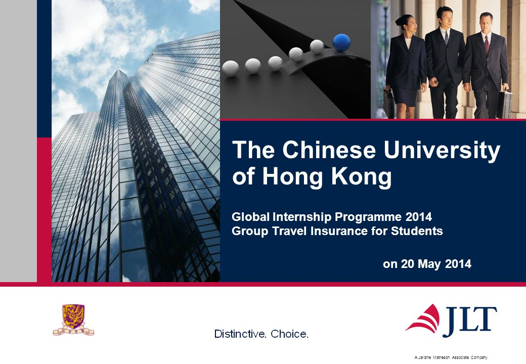 A Jardine Matheson Associate Company The Chinese University of Hong Kong Global Internship Programme 2014 Group Travel Insurance for Students on 20 May 2014