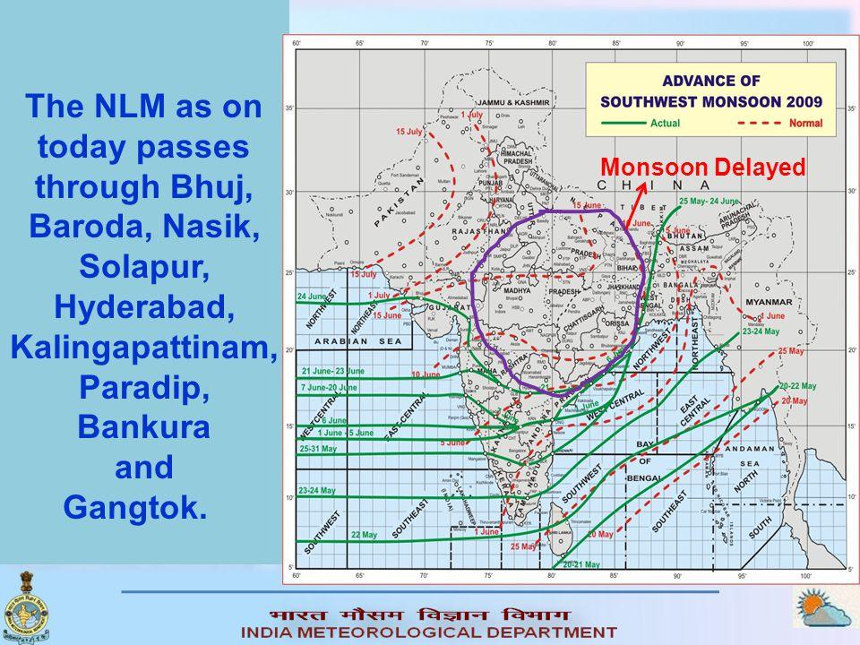 The NLM as on today passes through Bhuj, Baroda, Nasik, Solapur, Hyderabad, Kalingapattinam, Paradip, Bankura and Gangtok. Monsoon Delayed
