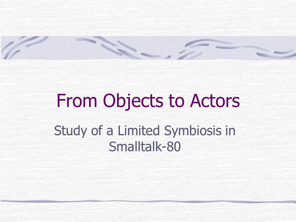 From Objects to Actors Study of a Limited Symbiosis in Smalltalk-80
