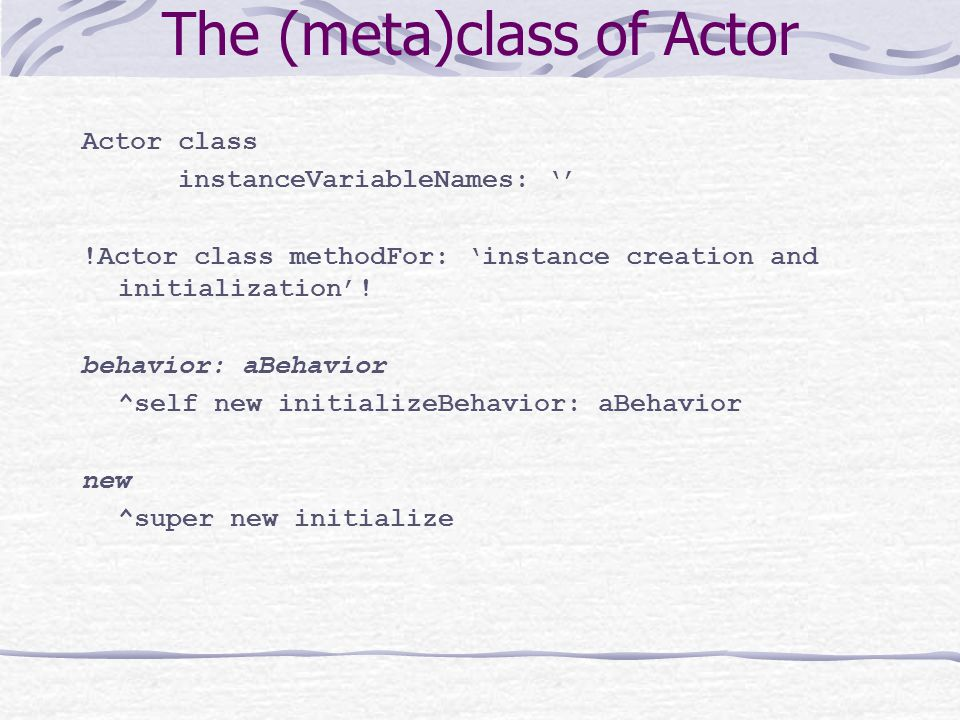 The (meta)class of Actor Actor class instanceVariableNames: '' !Actor class methodFor: 'instance creation and initialization'.