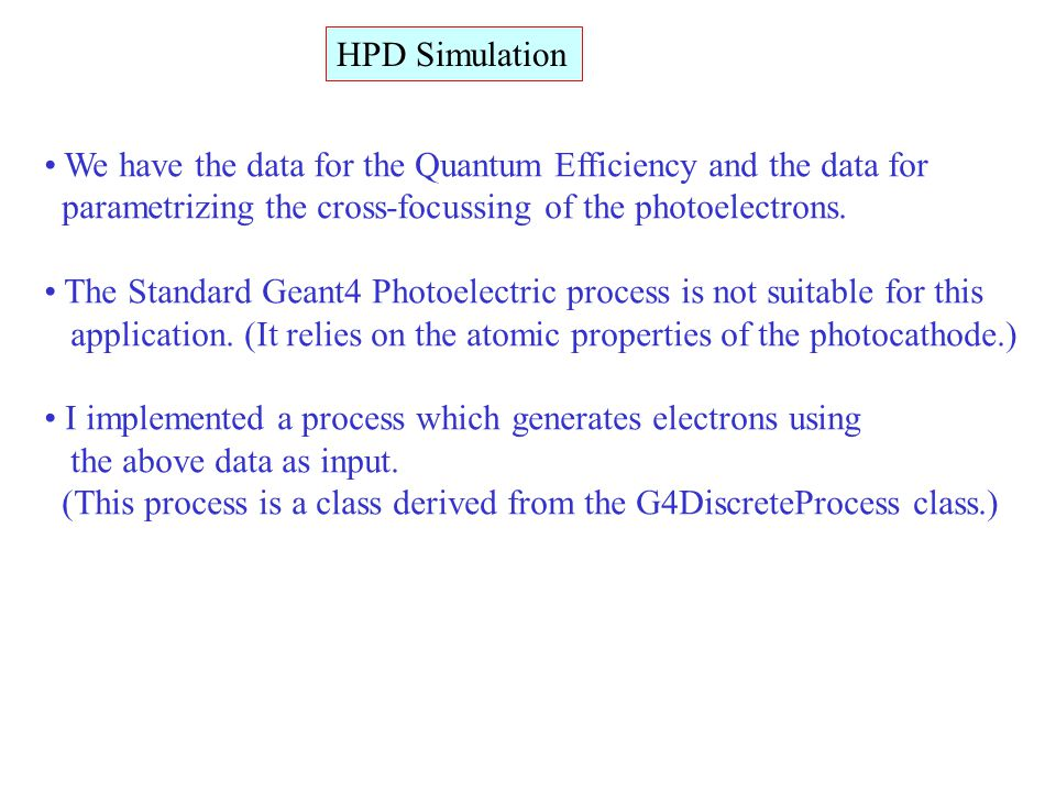 HPD Simulation We have the data for the Quantum Efficiency and the data for parametrizing the cross-focussing of the photoelectrons. The Standard Gean