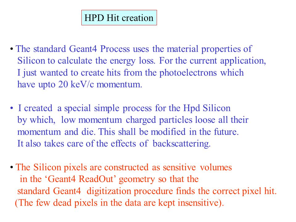 HPD Hit creation The standard Geant4 Process uses the material properties of Silicon to calculate the energy loss. For the current application, I just