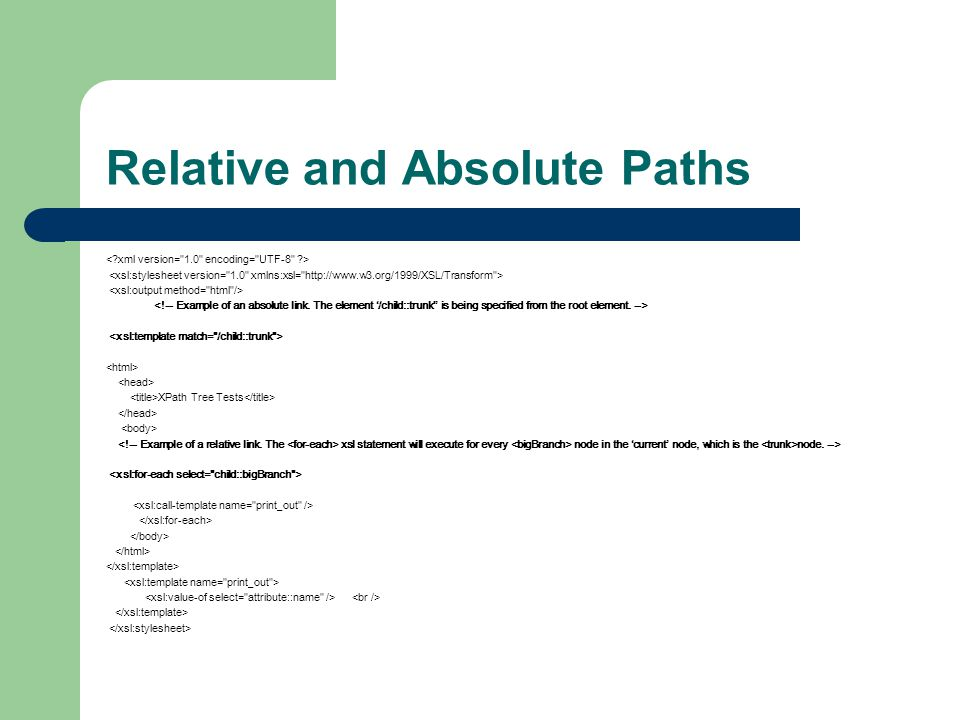 Relative and Absolute Paths XPath Tree Tests xsl statement will execute for every node in the 'current' node, which is the node. -->