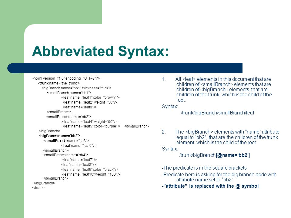 Abbreviated Syntax: 1. All elements in this document that are children of elements that are children of elements, that are children of the trunk, whic