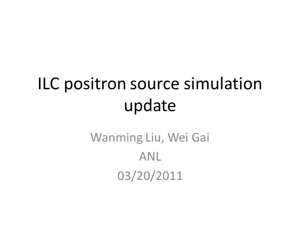 ILC positron source simulation update Wanming Liu, Wei Gai ANL 03/20/2011