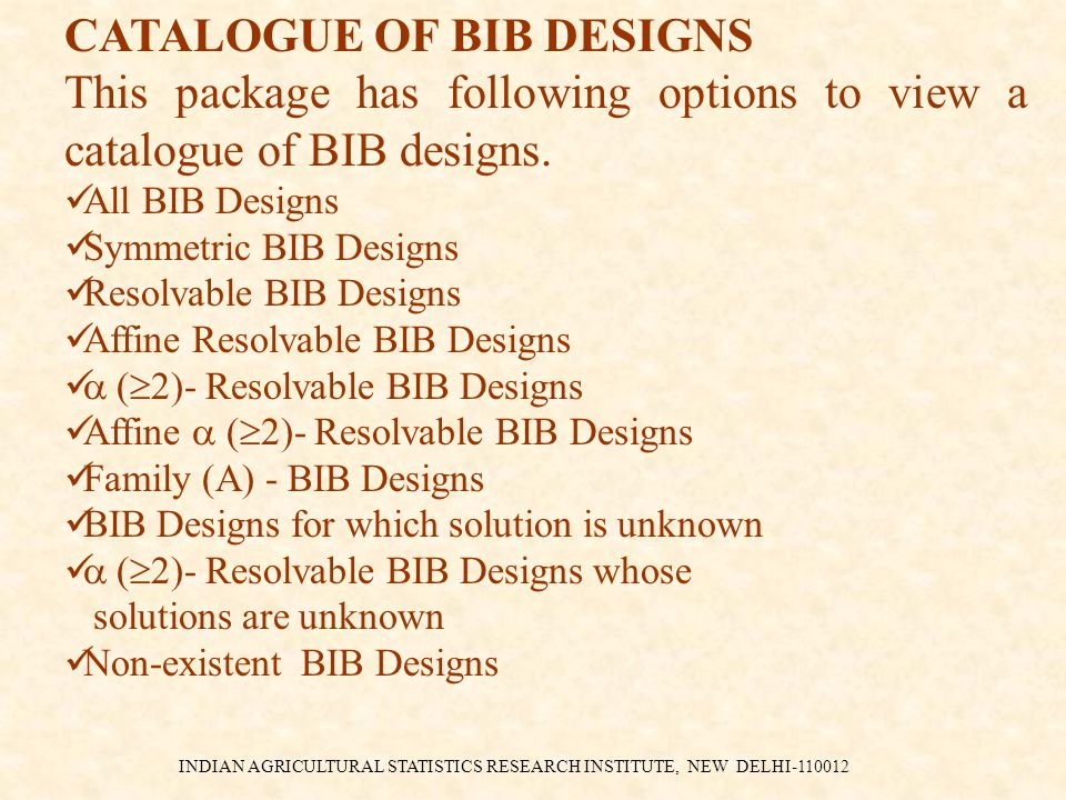 INDIAN AGRICULTURAL STATISTICS RESEARCH INSTITUTE, NEW DELHI-110012 CATALOGUE OF BIB DESIGNS This package has following options to view a catalogue of BIB designs.