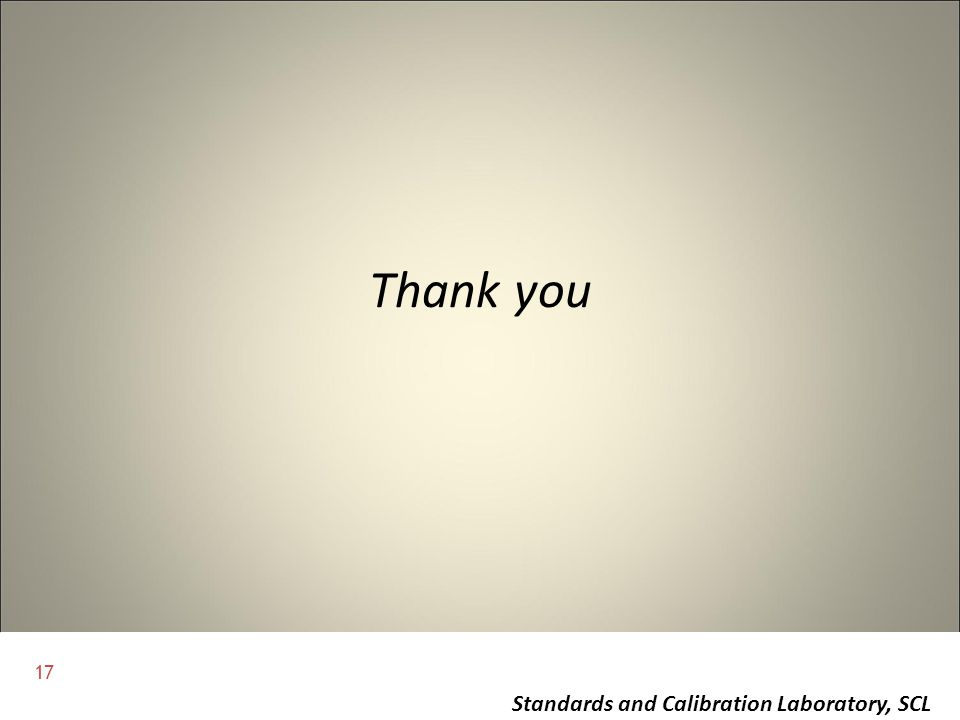 17 Standards and Calibration Laboratory, SCL Thank you