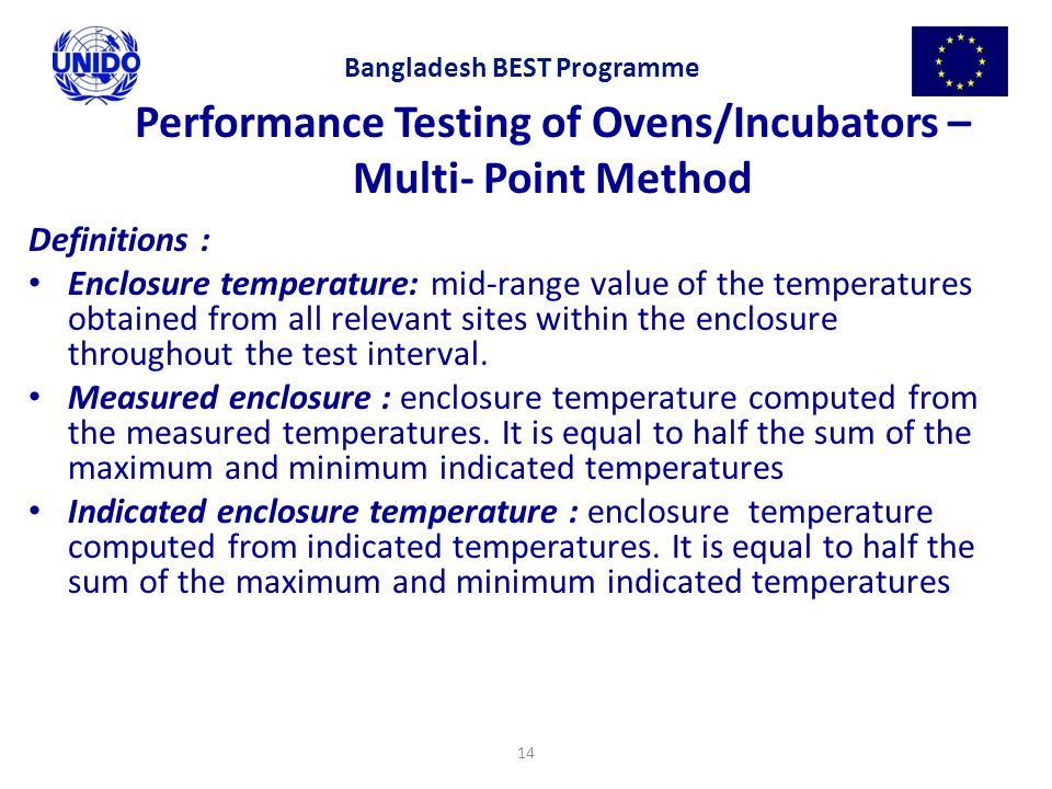 14 Performance Testing of Ovens/Incubators – Multi- Point Method Definitions : Enclosure temperature: mid-range value of the temperatures obtained fro