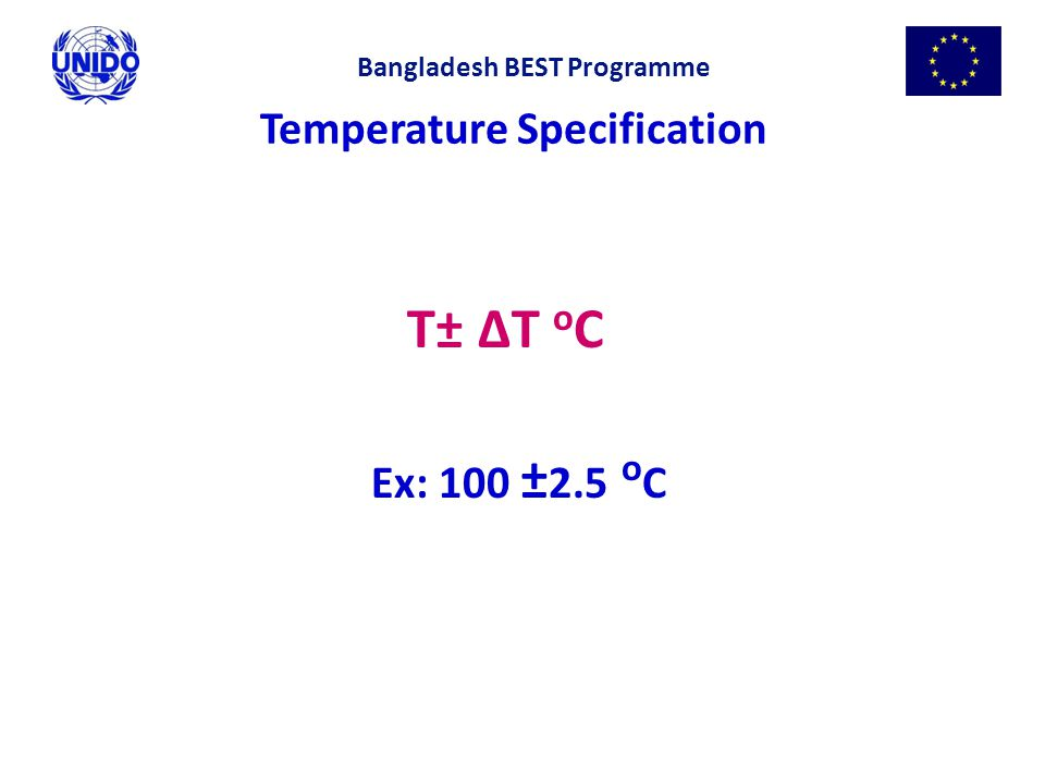 Temperature Specification T± ΔT o C Ex: 100 ± 2.5 o C Bangladesh BEST Programme