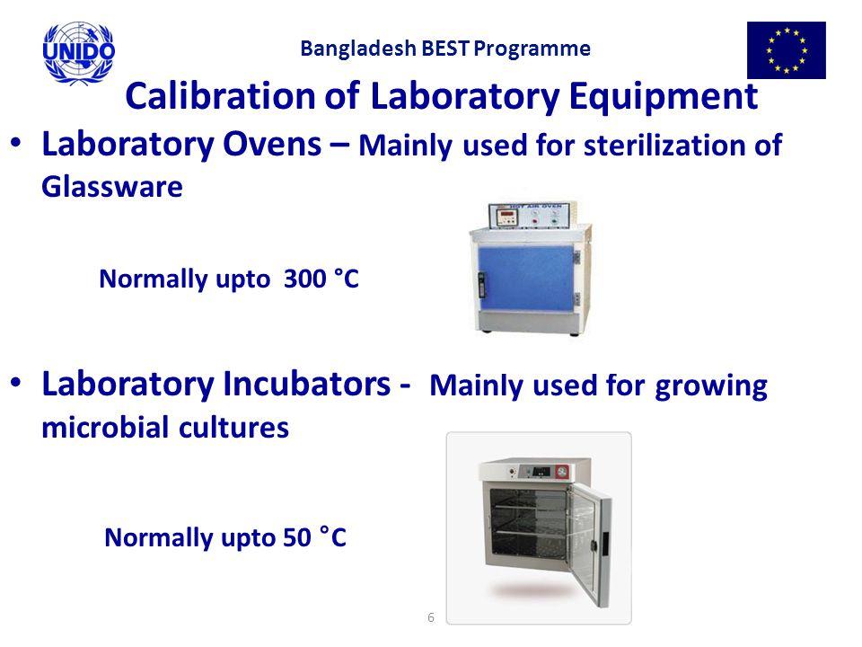 6 Calibration of Laboratory Equipment Laboratory Ovens – Mainly used for sterilization of Glassware Normally upto 300 °C Laboratory Incubators - Mainl