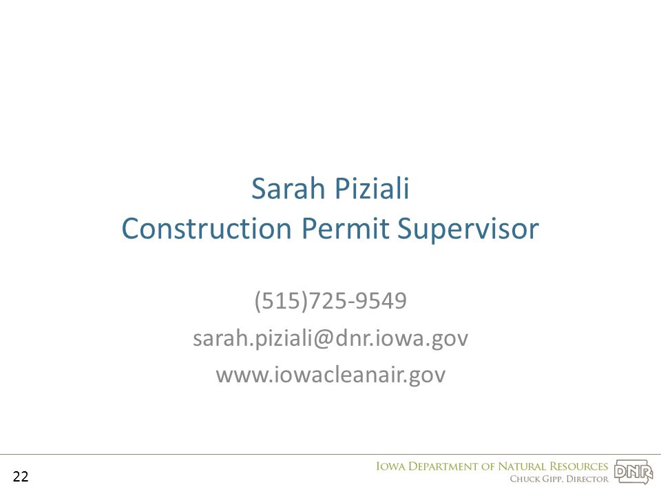 Sarah Piziali Construction Permit Supervisor (515)725-9549 sarah.piziali@dnr.iowa.gov www.iowacleanair.gov 22