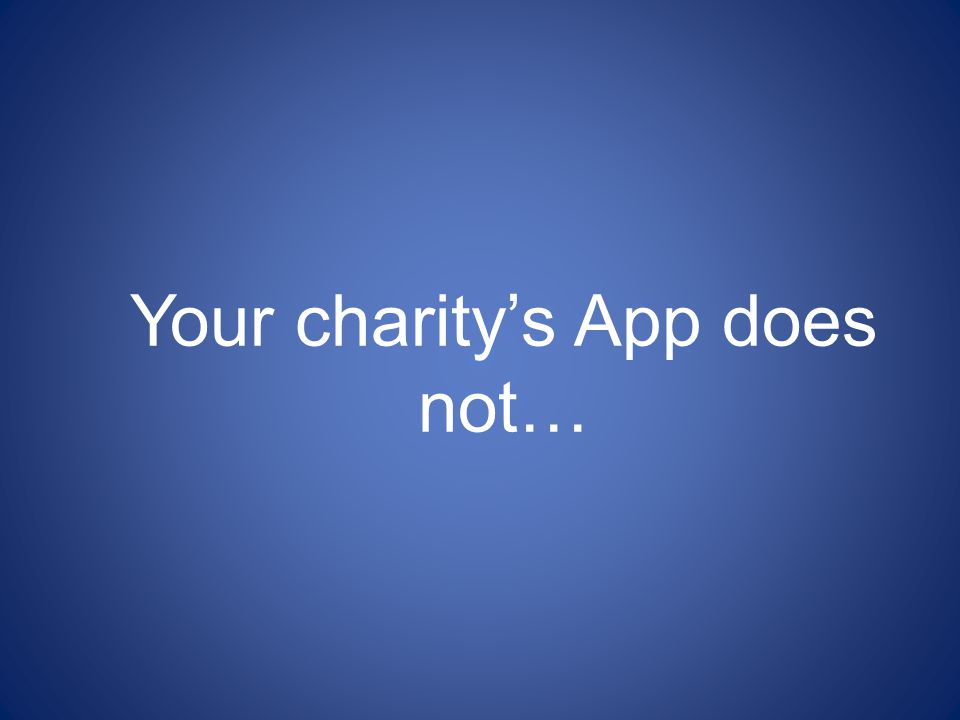 Your charity's App does not…