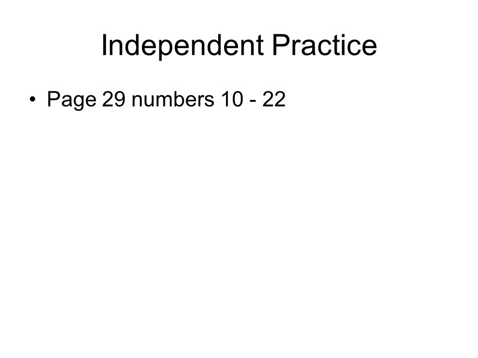 Independent Practice Page 29 numbers 10 - 22
