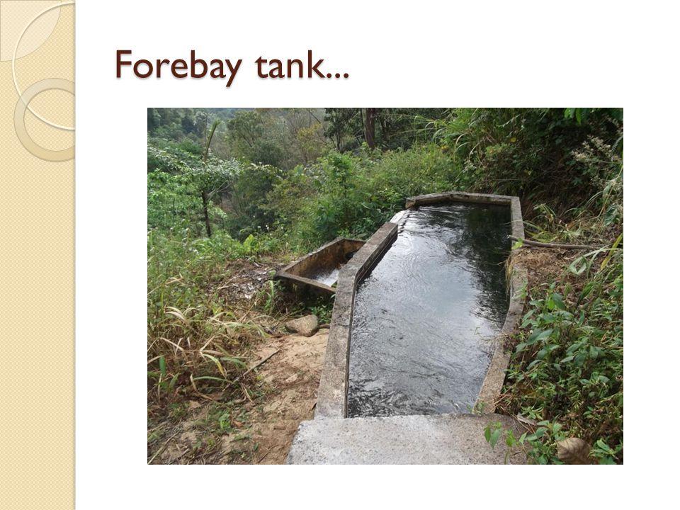 Forebay tank...