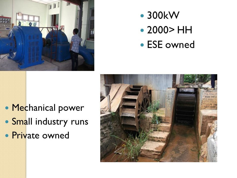 300kW 2000> HH ESE owned Mechanical power Small industry runs Private owned