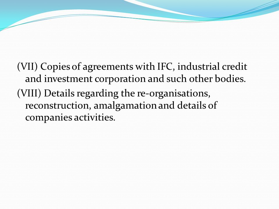 (VII) Copies of agreements with IFC, industrial credit and investment corporation and such other bodies.